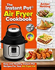 The Instant Pot® Air Fryer Cookbook: Easy and Healthy Instant Pot Recipes For Your Air Fryer Lid (Instant Pot® recipe books)