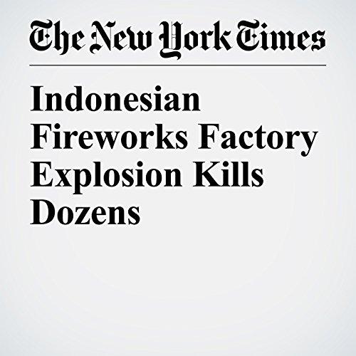 Indonesian Fireworks Factory Explosion Kills Dozens copertina