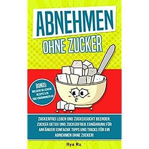 buy  ABNEHMEN OHNE ZUCKER: Zuckerfrei leben und ... Books