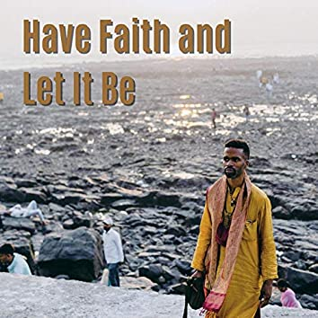 Have Faith and Let It Be