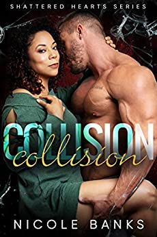 Collision (Shattered Hearts Book 3) by [Nicole Banks]