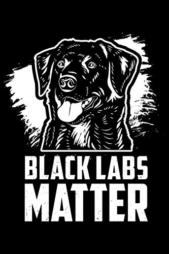 Black Labs Matter: Black Labrador Retriever Notebook Diary Journal for your Notes, Sketches and Dates I 120 Lined Blank Pages for Labrador Mom and Labrador Dad
