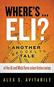 Where s .. Eli?  Another Brooklyn Tale of the Al and Mick Forte crime fiction series  An Al and Mick Forte Story