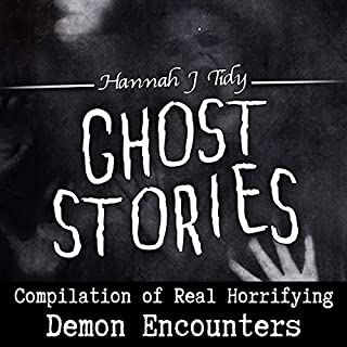 Ghost Stories: Compilation of Real Horrifying Demon Encounters     Horror Anthology Series, Book 3              By:                                                                                                                                 Hannah Tidy                               Narrated by:                                                                                                                                 Nathan Hansen                      Length: 2 hrs and 22 mins     Not rated yet     Overall 0.0