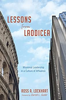 Lessons from Laodicea: Missional Leadership in a Culture of Affluence by [Ross A. Lockhart, Darrell L. Guder]