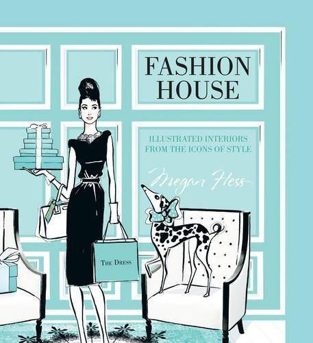 Fashion House: Illustrated Interiors from the Icons of Style by Megan Hess (2015-03-03)