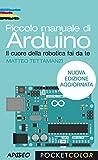 Piccolo manuale di Arduino: nuova edizione aggiornata (Maker Vol. 4)