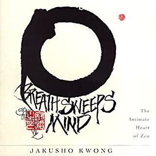 Breath Sweeps Mind                   By:                                                                                                                                 Jakusho Kwong-roshi                           Length: 6 hrs and 53 mins     201 ratings     Overall 4.0