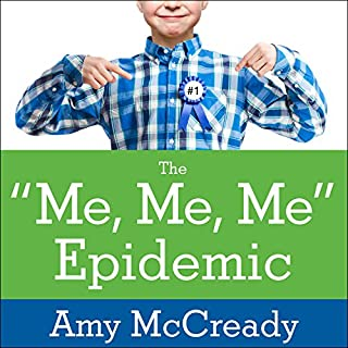 The Me, Me, Me Epidemic     A Step-by-Step Guide to Raising Capable, Grateful Kids in an Over-Entitled World              By:                                                                                                                                 Amy McCready                               Narrated by:                                                                                                                                 Margaret Strom                      Length: 12 hrs and 50 mins     49 ratings     Overall 4.6