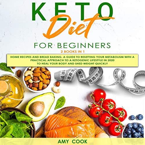 Keto Diet for Beginners: 2 Books in 1: Home Recipes and Bread Baking. A Guide to Resetting Your Metabolism with a Practical Approach to a Ketogenic Lifestyle in 2020 to Heal Your Body and Shed Weight Quickly