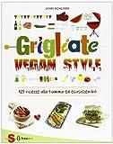 Grigliate vegan style. 125 ricette alla fiamma ed ecosostenibili