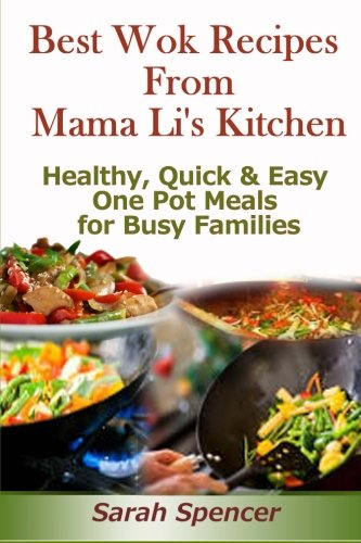 Best Wok Recipes from Mama Li?s Kitchen: Healthy, Quick and