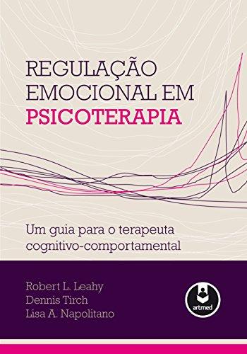 Regulação Emocional em Psicoterapia: Um Guia para o Terapeuta Cognitivo-Comportamental