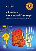 Arbeitsbuch Anatomie und Physiologie: fuer Pflege- und andere Gesundheitsfachberufe