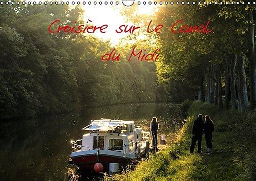 Croisière sur le Canal du Midi : Découvrez une partie du Canal du Midi à travers ces quelques regards. Calendrier mural A3 horizontal 2017 PDF Books