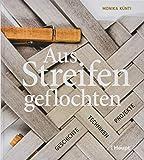 Aus Streifen geflochten: Geschichte, Techniken, Projekte - Monika Künti