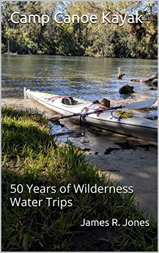 Camp Canoe Kayak: 50 Years of Wilderness Water Trips (English Edition)