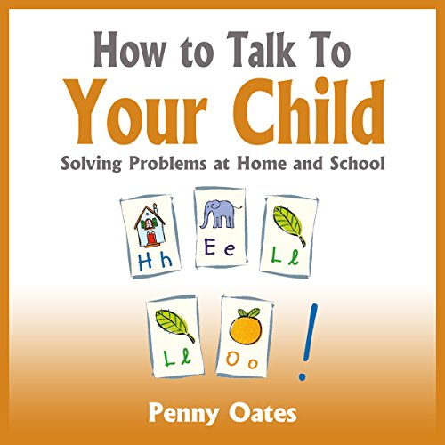 How to Talk to Your Child     Solving problems at home and school              By:                                                                                                                                 Penny Oates                               Narrated by:                                                                                                                                 Geoff Barham                      Length: 4 hrs and 7 mins     Not rated yet     Overall 0.0
