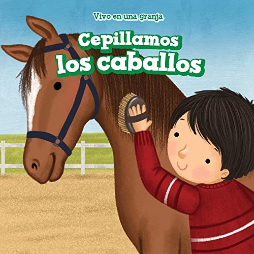 Cepillamos los caballos (We Brush the Horses) (Vivo En Una Granja/ I Live on a Farm)