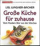 Große Küche für zuhause Vom Hauben-Star aus der Wachau ÖSTERREICH Die Bibliothek der grossen Köche Band 13