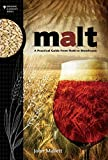 Malt: A Practical Guide from Field to Brewhouse (Brewing Elements Book 4) (English Edition...