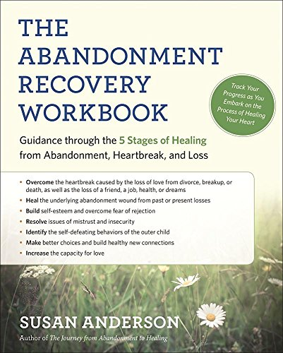 The Abandonment Recovery Workbook: Guidance through the Five Stages of Healing from Abandonment, Hea