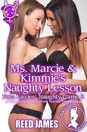 Ms. Marcie & Kimmie's Naughty Lesson (Futa Fairies' Naughty Game 2): (A Futa-on-Futa, MILF, Coed, Teacher, Fairy Erotica) (English Edition)