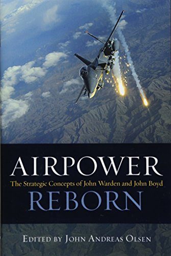 Airpower Reborn: The Strategic Concepts of John Warden and John Boyd (History of Military Aviation)