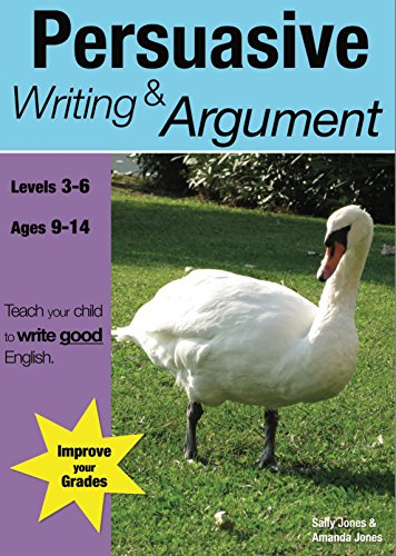 Persuasive Writing And Argument: Teach Your Child To Write Good English (9-14 years) (English Edition)