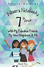7th Grade With My Fabulous Friends, My New Neighbors, & Me (Allisen's Notebooks)