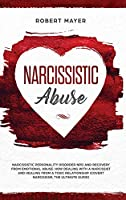 Narcissistic Abuse: Narcissistic Personality Disorder NPD And Recovery From Emotional Abuse. How Dealing With a Narcissist And Healing From a Toxic Relationship (Covert Narcissism, The Ultimate Guide)