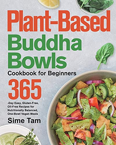 Plant-Based Buddha Bowls Cookbook for Beginners: 365-Day Easy, Gluten-Free, Oil-Free Recipes for Nutritionally Balanced, One- Bowl Vegan Meals