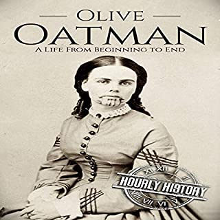 Olive Oatman: A Life from Beginning to End                   By:                                                                                                                                 Hourly History                               Narrated by:                                                                                                                                 Matthew J. Chandler-Smith                      Length: 1 hr and 4 mins     1 rating     Overall 5.0