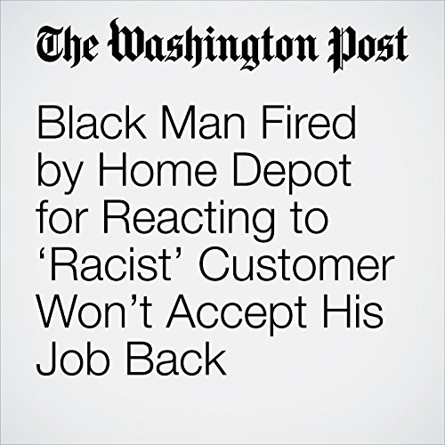 Black Man Fired by Home Depot for Reacting to 'Racist' Customer Won't Accept His Job Back copertina
