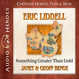 Eric Liddell     Something Greater Than Gold (Christian Heroes: Then & Now)              By:                                                                                                                                 Janet Benge,                                                                                        Geoff Benge                               Narrated by:                                                                                                                                 Tim Gregory                      Length: 4 hrs and 38 mins     72 ratings     Overall 4.8
