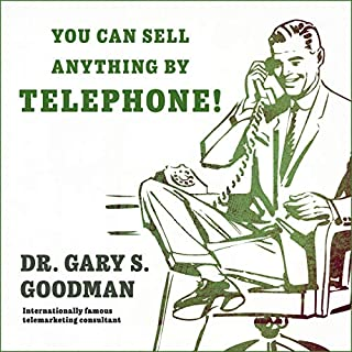 You Can Sell Anything by Telephone!     Updated and Expanded Audio Edition              Written by:                                                                                                                                 Dr. Gary S. Goodman                               Narrated by:                                                                                                                                 Dr. Gary S. Goodman                      Length: 4 hrs and 4 mins     Not rated yet     Overall 0.0
