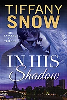 In His Shadow (Tangled Ivy Book 1) by [Tiffany Snow]