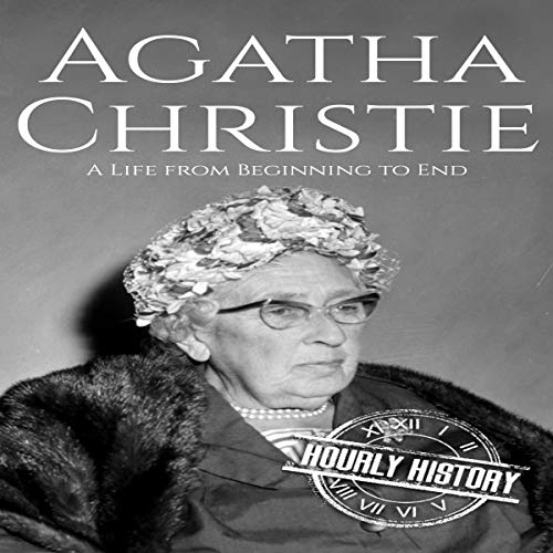 Agatha Christie: A Life from Beginning to End Audiobook By Hourly History cover art