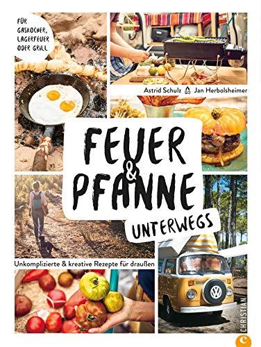 Feuer & Pfanne unterwegs: Unkomplizierte Rezepte für draußen. Für Gaskocher, Lagerfeuer oder Grill