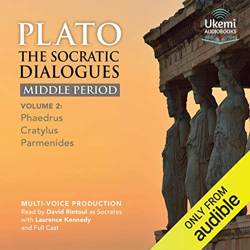 The Socratic Dialogues Middle Period, Volume 2     Phaedrus, Cratylus, Parmenides              By:                                                                                                                                 Plato                               Narrated by:                                                                                                                                 David Rintoul,                                                                                        Laurence Kennedy,                                                                                        full cast                      Length: 6 hrs and 53 mins     21 ratings     Overall 4.6