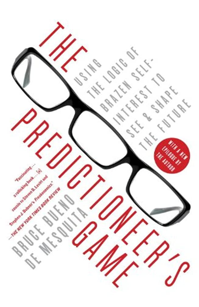 The Predictioneer's Game: Using the Logic of Brazen Self-Interest to See and Shape the Future (English Edition)