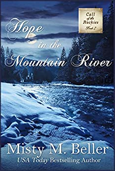 Hope in the Mountain River (Call of the Rockies series Book 2) by [Misty M. Beller]