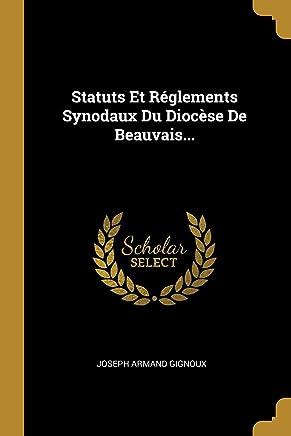 Statuts Et Réglements Synodaux Du Diocèse De Beauvais...