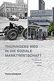 Thüringens Weg in die Soziale Marktwirtschaft: Privatisierung, Sanierung, Aufbau. Eine Bilanz nach 25 Jahren - Franz Schuster