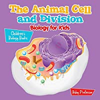 The Animal Cell and Division Biology for Kids - Children's Biology Books