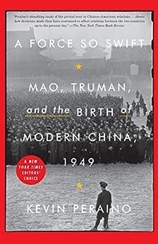 [Kevin Peraino]のA Force So Swift: Mao, Truman, and the Birth of Modern China, 1949 (English Edition)