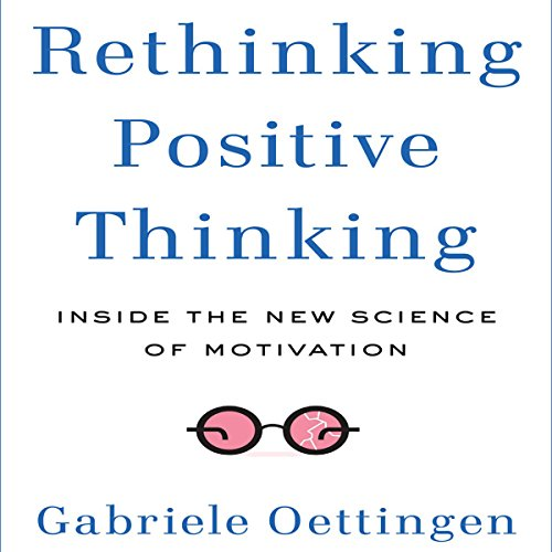 Rethinking Positive Thinking     Inside the New Science of Motivation              By:                                                                                                                                 Gabriele Oettingen                               Narrated by:                                                                                                                                 Karen Saltus                      Length: 5 hrs and 30 mins     89 ratings     Overall 3.8