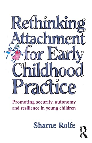 Compare Textbook Prices for Rethinking Attachment for Early Childhood Practice: Promoting security, autonomy and resilience in young children 1 Edition ISBN 9781865085180 by Rolfe, Sharne A