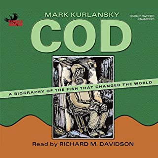 Cod     A Biography of the Fish that Changed the World              By:                                                                                                                                 Mark Kurlansky                               Narrated by:                                                                                                                                 Richard M. Davidson                      Length: 7 hrs and 37 mins     7 ratings     Overall 4.1
