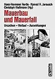 Mauerbau und Mauerfall: Ursachen - Verlauf - Auswirkungen (Forschungen zur DDR-Gesellschaft) - Hans H Hertle